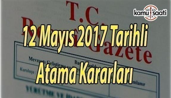 12 Mayıs 2017 Tarihli Atama Kararları - Resmi Gazete Atama Kararları