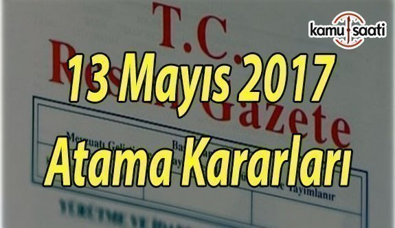 13 Mayıs 2017 Cumartesi Tarihli Atama Haberleri