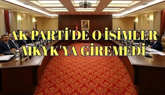 AK Parti'de MKYK'ya giremeyen isimler
