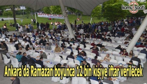 Ankara'da Ramazan boyunca 12 bin kişiye iftar verilecek