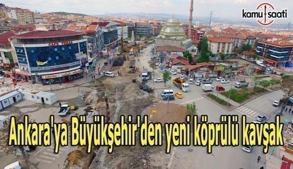 Ankara'ya Büyükşehir'den yeni köprülü kavşak