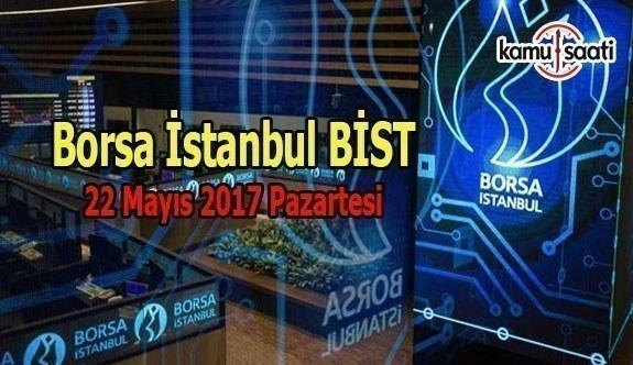 Borsa İstanbul BİST - 22 Mayıs 2017 Pazartesi