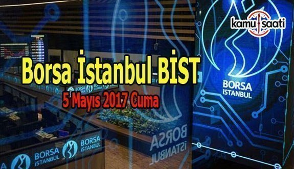 Borsa İstanbul BİST - 5 Mayıs 2017 Cuma
