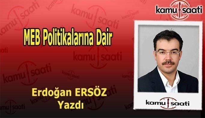 Erdoğan Ersöz kaleme aldı - MEB Politikalarına dair