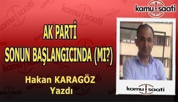 """Hakan Karagöz kaleme aldı, """"AK Parti Sonun Başlangıcında (mı?)"""""""