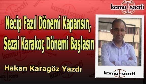 """Hakan Karagöz yazdı; """"21 Mayıs'tan itibaren Sezai Karakoç dönemine ihtiyaç vardır"""""""