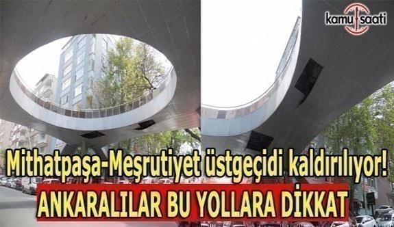 Mithatpaşa-Meşrutiyet üstgeçidi kaldırılıyor- Ankaralılar 3 gün bu yollara dikkat!