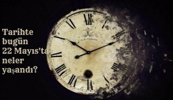 Tarihte bugün (22 Mayıs) neler yaşandı? Bugün ne oldu?