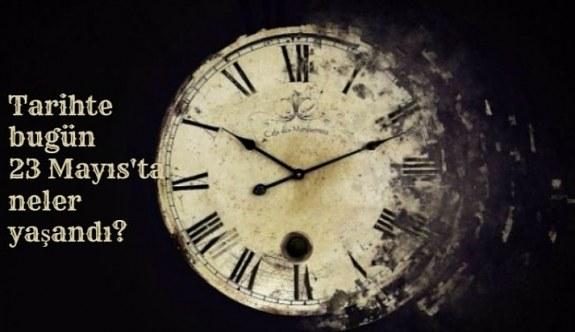Tarihte bugün (23 Mayıs) neler yaşandı? Bugün ne oldu?
