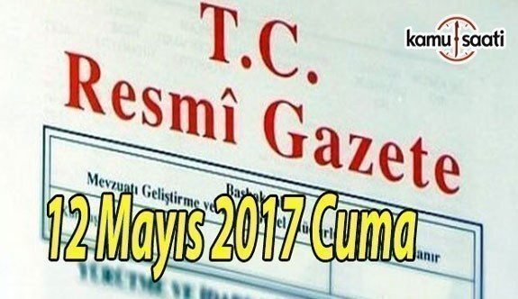 TC Resmi Gazete - 12 Mayıs 2017 Cuma
