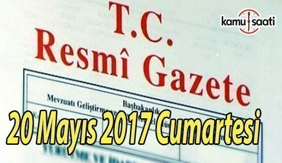 TC Resmi Gazete - 20 Mayıs 2017 Cumartesi