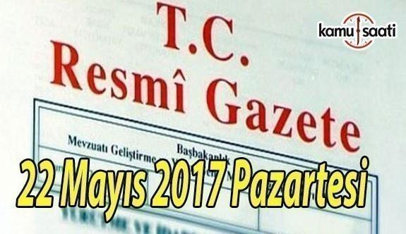 TC Resmi Gazete - 22 Mayıs 2017 Pazartesi