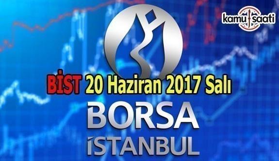 Borsa İstanbul BİST - 20 Haziran 2017 Salı