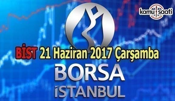 Borsa İstanbul BİST - 21 Haziran 2017 Çarşamba