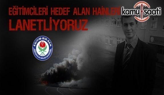 """Eğitim Bir-Sen'den PKK'ya lanet mesajı; """"Eğitimcileri hedef alan hainleri lanetliyoruz"""""""