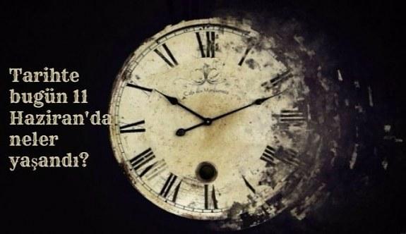 Tarihte bugün (11 Haziran) neler yaşandı? Bugün ne oldu?
