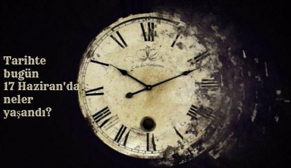 Tarihte bugün (17 Haziran) neler yaşandı? Bugün ne oldu?