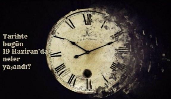 Tarihte bugün (19 Haziran) neler yaşandı? Bugün ne oldu?