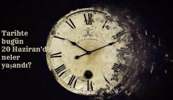 Tarihte bugün (20 Haziran) neler yaşandı? Bugün ne oldu?