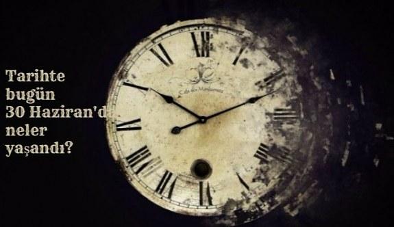 Tarihte bugün (30 Haziran) neler yaşandı? Bugün ne oldu?