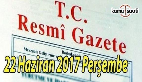 TC Resmi Gazete - 22 Haziran 2017 Perşembe