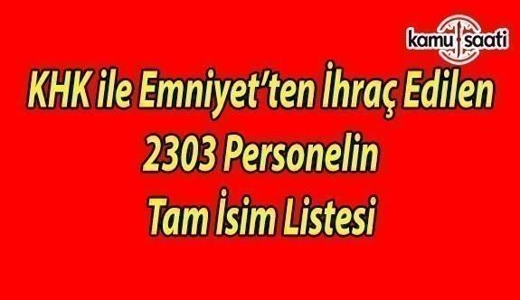 692 sayılı KHK ile ihraç edilen emniyet personeli tam isim listesi
