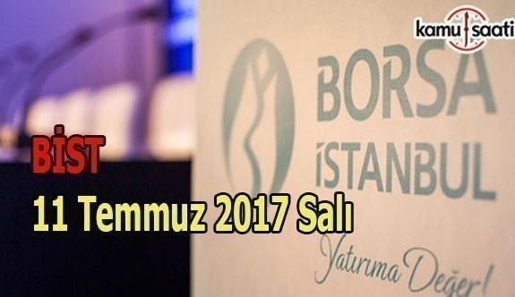 Borsa İstanbul BİST - 11 Temmuz 2017 Salı