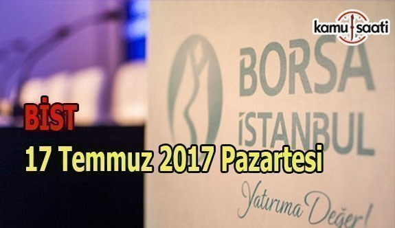 Borsa İstanbul BİST - 17 Temmuz 2017 Pazartesi