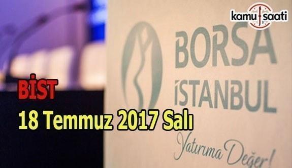 Borsa İstanbul BİST - 18 Temmuz 2017 Salı