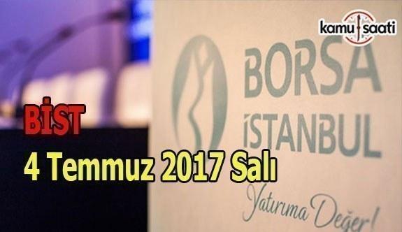 Borsa İstanbul BİST - 4 Temmuz 2017 Salı