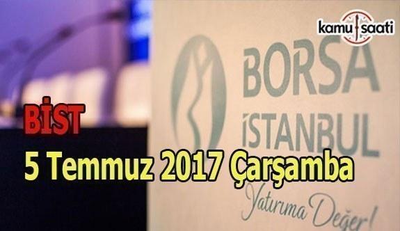 Borsa İstanbul BİST - 5 Temmuz 2017 Çarşamba