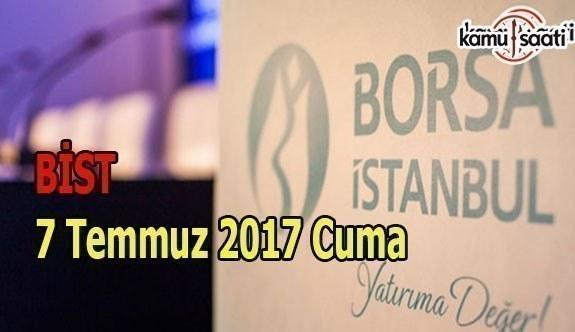 Borsa İstanbul BİST - 7 Temmuz 2017 Cuma