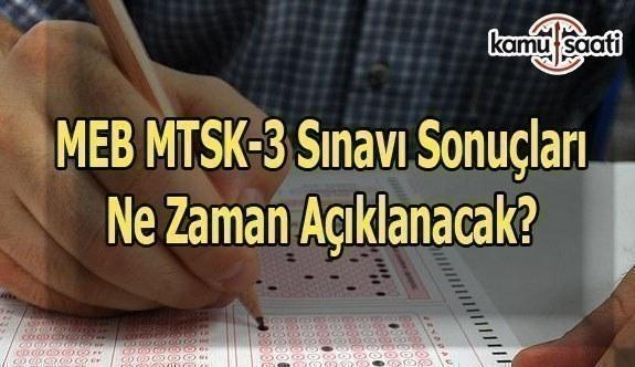MEB MTSK-3 Sınav Sonuçları ne zaman açıklanacak?