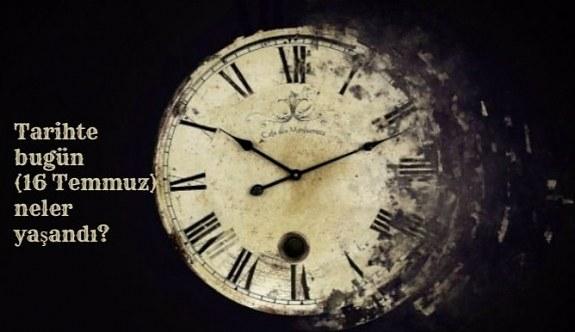 Tarihte bugün (16 Temmuz) neler yaşandı? Bugün ne oldu?