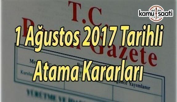1 Ağustos 2017 Tarihli Atama Kararları - Resmi Gazete Atama Kararları