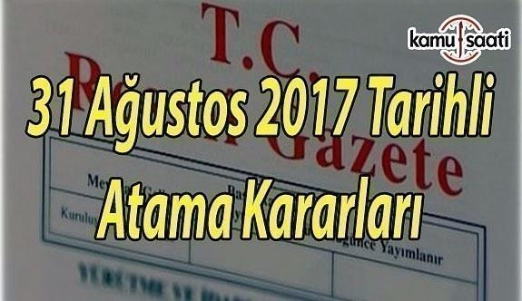 31 Ağustos 2017 Tarihli Atama Kararları - Rektörlük ve büyükelçi atamaları Resmi Gazete'de