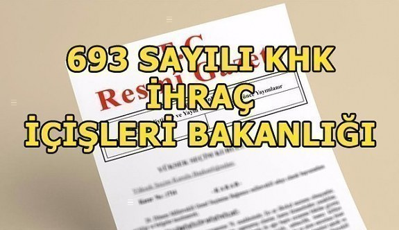693 sayılı KHK ile İçişleri Bakanlığından ihraç edilen personelin isim listesi (TAM LİSTE)