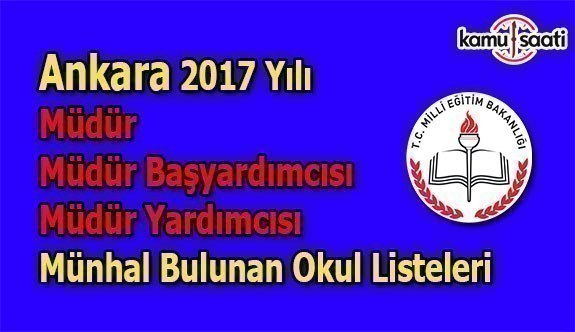 Ankara 2017 yılı Müdür, Müdür Başyardımcısı ve Müdür Yardımcısı münhal bulunan okul listeleri
