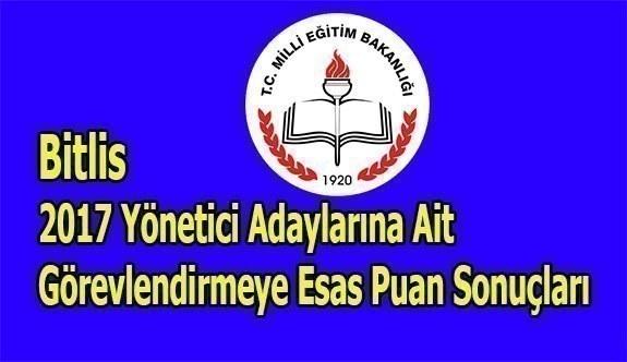 Bitlis 2017 Yönetici Adaylarına Ait Görevlendirmeye Esas Puan Sonuçları