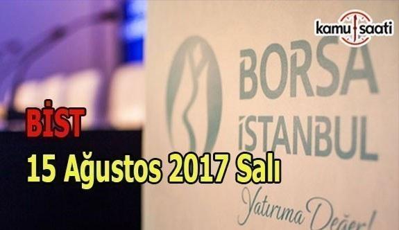 Borsa İstanbul BİST - 15 Ağustos 2017 Salı