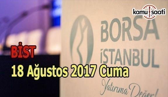 Borsa İstanbul BİST - 18 Ağustos 2017 Cuma