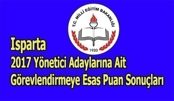Isparta 2017 Yönetici Adaylarına Ait Görevlendirmeye Esas Puan Sonuçları
