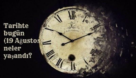 Tarihte bugün (19 Ağustos ) neler yaşandı? Bugün ne oldu?