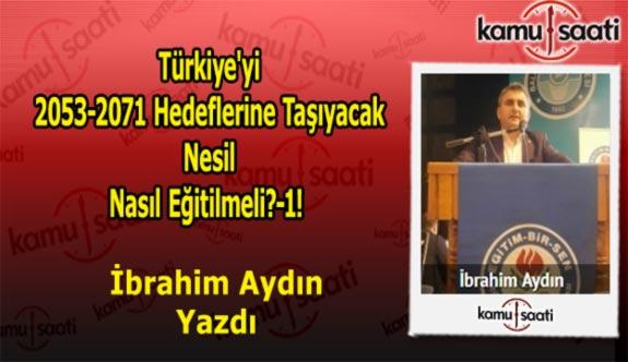 Türkiye'yi 2053-2071 Hedeflerine Taşıyacak Nesil Nasıl Eğitilmeli?-1 - İsmail Aydın'ın Kaleminden