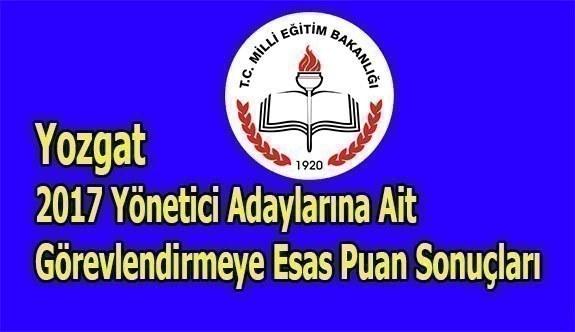 Yozgat 2017 Yönetici Adaylarına Ait Görevlendirmeye Esas Puan Sonuçları
