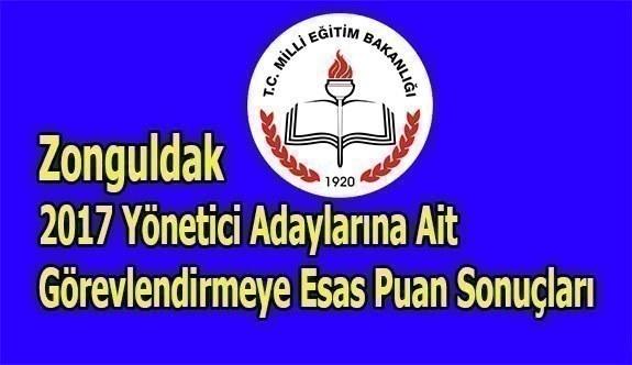 Zonguldak 2017 Yönetici Adaylarına Ait Görevlendirmeye Esas Puan Sonuçları