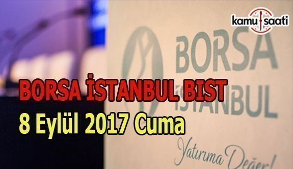 Borsa İstanbul BİST - 8 Eylül 2017 Cuma