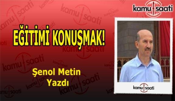 EĞİTİMİ KONUŞMAK! - Şenol Metin'in Kaleminden!