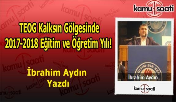 TEOG Kalksın Gölgesinde 2017-2018 Eğitim ve Öğretim Yılı - İbrahim Aydın'ın Kaleminden!