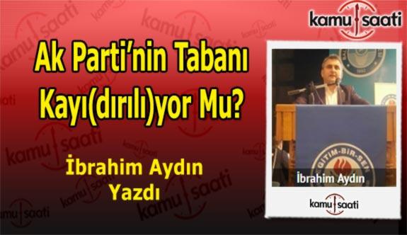 Ak Parti'nin Tabanı Kayı(dırılı)yor Mu? - İbrahim Aydın'ın Kaleminden!
